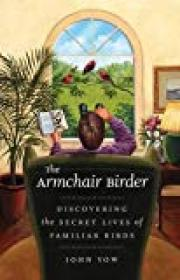 Image for The Armchair Birder: Discovering the Secret Lives of Familiar Birds