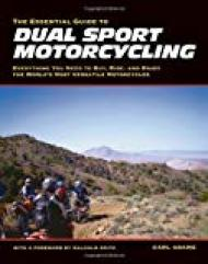 Image for The Essential Guide to Dual Sport Motorcycling: Everything You Need to Buy, Ride, and Enjoy the World's Most Versatile Motor